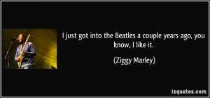 quote i just got into the beatles a couple years ago you know i like