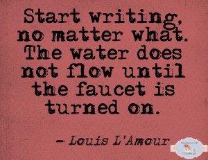 ... Quotes, Faucets, Start Writing, Writers, Louis L Amour, Writing Quote