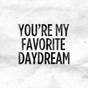 you are my favorite daydream | quotes