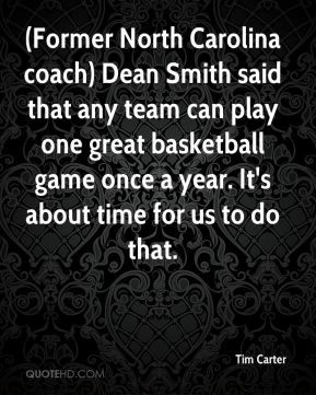 North Carolina coach) Dean Smith said that any team can play one great ...
