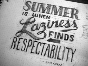 Summer is when laziness finds respectability.