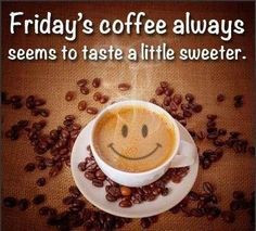 Coffee quotes quote friday happy friday tgif days of the week friday ...