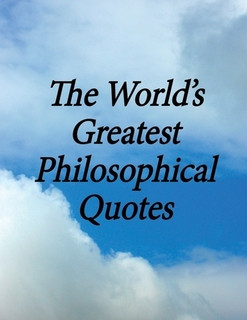 The World's Greatest Philosophical Quotes