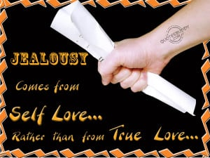 Jealousy Comes From Self Love Rather Than From True Love.