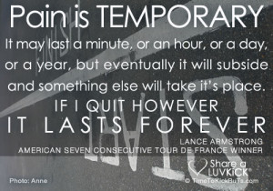 Pain is temporary. It may last a minute, or an hour, or a day, or a ...