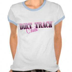 Dirt Track Racing Sayings Dirt track chick tshirts