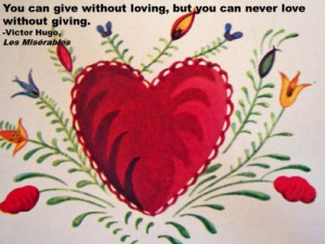 ... but you can never love without giving. -Victor Hugo, Les Misérables