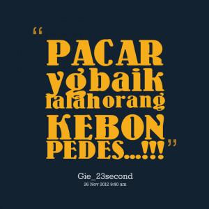 Quotes Picture: pacar yg baik ialah orang kebon pedes!!!