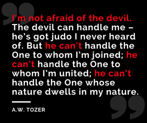 tozer-quotes-im-not-afraid-of-the-devil-the-devil-can-handle-me ...