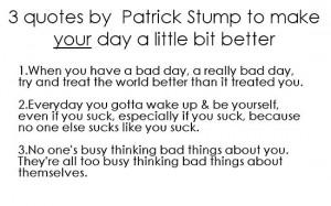 idafreja › Portfolio › Patrick Stump Quotes