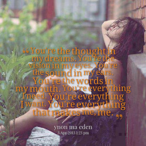 Quotes Picture: you're the thought in my dreams you're the vision in ...