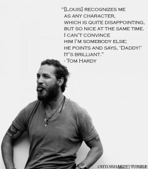 Tom Hardy #Louis Hardy #ohtomhardy #qoute #madebyohtomhardy