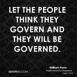 Let the people think they govern and they will be governed.