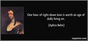 One hour of right-down love is worth an age of dully living on ...