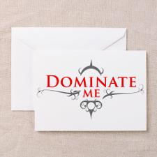 Dominate Me Greeting Card for