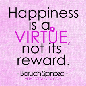 Happiness is a virtue, not its reward ~ happiness picture quote