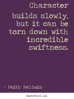 ... be torn down with incredible.. Faith Baldwin great friendship quote