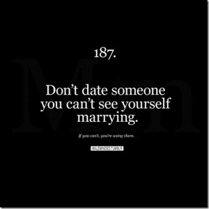 Don't Date Someone You Can't See Yourself Marrying - Advice Quote