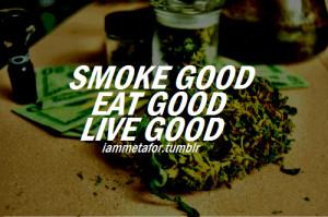 smoke good, eat good, live good