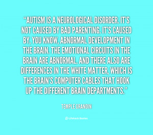 quote Temple Grandin autism is a neurological disorder its not 106771