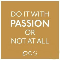 Do it with passion or not at all.   #HairstylistQuote # ...