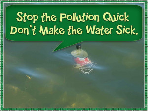 Stop the pollution quick don't make the water sick