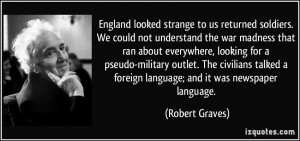 England looked strange to us returned soldiers. We could not ...