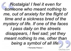 nostalgia! i feel it even for someone who fernando pessoa