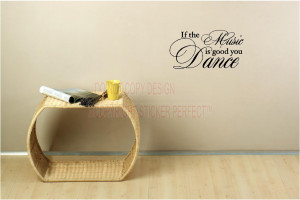 If the music is good you dance vinyl wall decal quotes sayings art ...