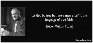 quote-let-god-be-true-but-every-man-a-liar-is-the-language-of-true ...