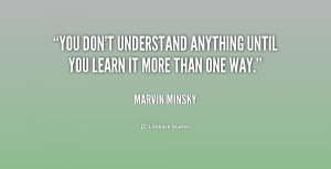 quote-Marvin-Minsky-you-dont-understand-anything-until-you-learn ...