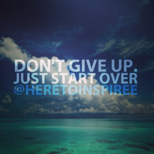 You don't have to give up..just start over.