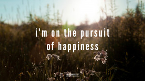 Pursuit Of Happiness Tumblr Quotes I once heard a quote that has