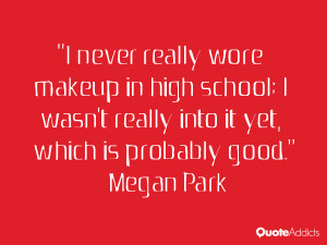 never really wore makeup in high school; I wasn't really into it yet ...