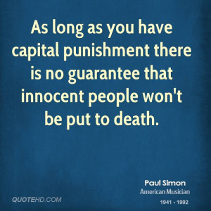 As long as you have capital punishment there is no guarantee that ...