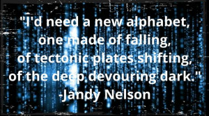Quote by Jandy Nelson in The Sky is Everywhere, my favorite book.