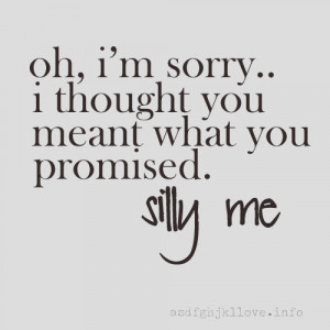 Oh, I'm sorry... I thought you meant what you promised.