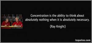 ... about absolutely nothing when it is absolutely necessary. - Ray Knight
