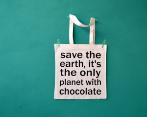 Chocolate quote bag - save the earth it's the only planet with ...
