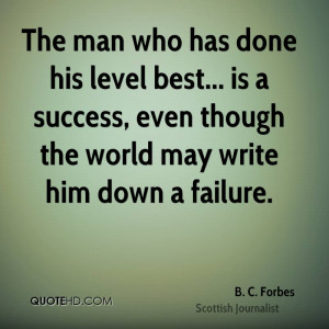 The man who has done his level best... is a success, even though the ...