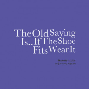 Another Saying For If The Shoe Fits Wear It