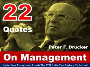 22 Quotes On Management By Peter F. Drucker