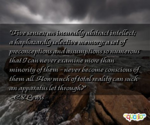 Five senses; an incurably abstract intellect; a