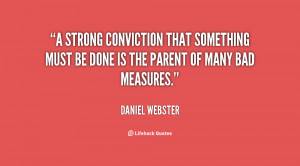 strong conviction that something must be done is the parent of many ...