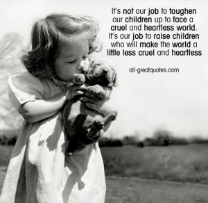 ... our children up to face a cruel and heartless world Picture Quotes