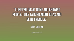 like feeling at home and knowing people. I like talking about ideas ...