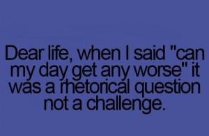 Dear life, when I said
