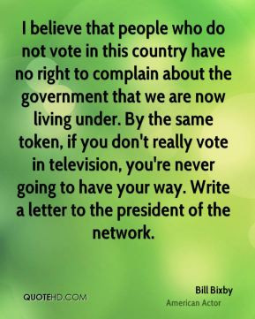 Bill Bixby - I believe that people who do not vote in this country ...