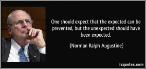 should expect that the expected can be prevented, but the unexpected ...
