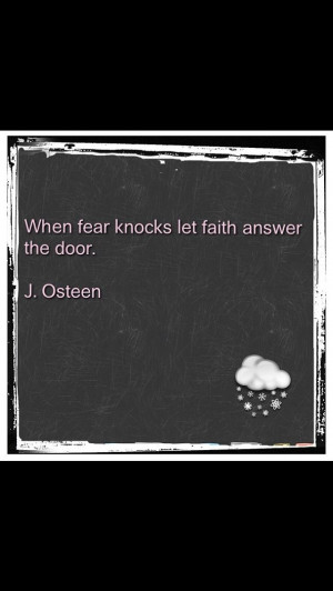 Joel Osteen quotes - Have faith, not fear!